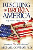 Rescuing a Broken America Why America Is Deeply Divided and How to Heal It Constitutionally 2010 9781600378225 Front Cover