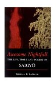Awesome Nightfall The Life, Times, and Poetry of Saigyo 2003 9780861713226 Front Cover