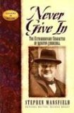 Never Give In The Extraordinary Character of Winston Churchill 1st 2002 9781581823226 Front Cover