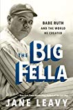 Big Fella Babe Ruth and the World He Created 2018 9780062380227 Front Cover