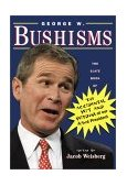 George W. Bushisms The Slate Book of the Accidental Wit and Wisdom of Our Forty-Third President 2001 9780743222228 Front Cover