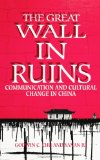 Great Wall in Ruins Communication and Cultural Change in China 1993 9780791416228 Front Cover