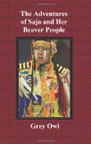 Adventures of Sajo and Her Beaver People - with Original Bw Illustrations and a Glossary of Ojibway Indian Words 2011 9781849024228 Front Cover