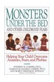 Monsters under the Bed and Other Childhood Fears Helping Your Child Overcome Anxieties, Fears, and Phobias 1993 9780812992229 Front Cover