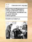 Desid Erasmi Roterodami Colloquia Familiaria Selecta Juxta Editiones Probatissimas in Usum Schol� Edinburgensis 2010 9781170930229 Front Cover