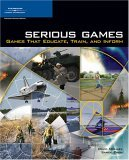 Serious Games Games That Educate, Train, and Inform 2005 9781592006229 Front Cover
