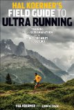 Hal Koerner's Field Guide to Ultrarunning Training for an Ultramarathon, from 50K to 100 Miles and Beyond 2014 9781937715229 Front Cover