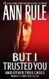 But I Trusted You Ann Rule's Crime Files #14 2009 9781416542230 Front Cover