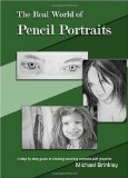Real World of Pencil Portraits A step by step guide to creating stunning portraits with Graphite 2009 9781448644230 Front Cover