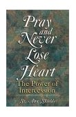 Pray and Never Lose Heart The Power of Intercession 2001 9781569552230 Front Cover