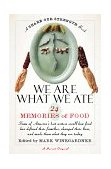 We Are What We Ate 24 Memories of Food ,a Share Our Strength Book 1998 9780156006231 Front Cover