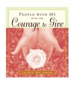 People with MS with the Courage to Give (Stories of Successful People with Multiple Sclerosis) 2003 9781573249232 Front Cover