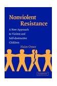 Non-Violent Resistance A New Approach to Violent and Self-Destructive Children 2003 9780521536233 Front Cover