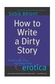 How to Write a Dirty Story Reading, Writing, and Publishing Erotica 1st 2002 9780743226233 Front Cover