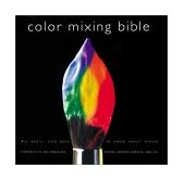 Color Mixing Bible All You'll Ever Need to Know about Mixing Pigments in Oil, Acrylic, Watercolor, Gouache, Soft Pastel, Pencil, and Ink 1st 2002 9780823007233 Front Cover