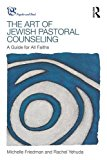 Art of Jewish Pastoral Counseling A Guide for All Faiths 2016 9781138690233 Front Cover