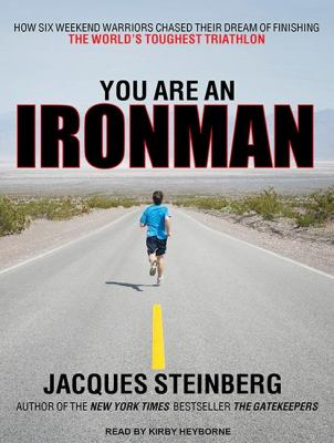 You Are an Ironman: How Six Weekend Warriors Chased Their Dream of Finishing the World's Toughest Triathlon Library Edition 2011 9781452634234 Front Cover