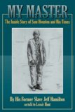 My Master The Inside Story of Sam Houston and His Times 1st 2007 9781933337234 Front Cover