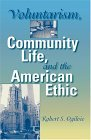 Voluntarism, Community Life, and the American Ethic 2004 9780253344236 Front Cover