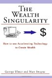 Wealth Singularity How to use Accelerating Technology to Create Wealth 2010 9781449968236 Front Cover