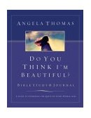Do You Think I'm Beautiful? Bible Study and Journal A Guide to Answering the Question Every Woman Asks 2003 9780785262237 Front Cover