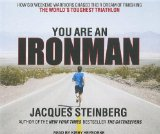 You Are an Ironman: How Six Weekend Warriors Chased Their Dream of Finishing the World's Toughest Triathlon 2011 9781452604237 Front Cover
