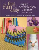 Fast Fun and Easy Fabric Cover-Button Jewelry Create Gifts and Glamour in an Afternoon 2009 9781571206237 Front Cover