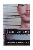 Base Instincts What Makes Killers Kill? 1st 2002 9780393323238 Front Cover