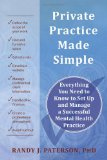Private Practice Made Simple Everything You Need to Know to Set up and Manage a Successful Mental Health Practice 1st 2011 9781608820238 Front Cover