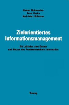 Zielorientiertes Informationsmanagement Ein Leitfaden Zum Einsatz und Nutzen des Produktionsfaktors Information 1990 9783528047238 Front Cover