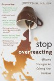 Stop Overreacting Effective Strategies for Calming Your Emotions 2010 9781572247239 Front Cover