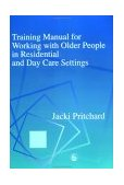 Training Manual for Working with Older People in Residential and Day Care Settings 2003 9781843101239 Front Cover