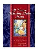 If You're Missing Baby Jesus A True Story That Embraces the Spirit of Christmas 2001 9781588600240 Front Cover
