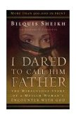 I Dared to Call Him Father The Miraculous Story of a Muslim Woman's Encounter with God 25th 2003 9780800793241 Front Cover