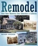 Remodel Great Home Makeovers from Connecticut to California 2007 9781561589241 Front Cover