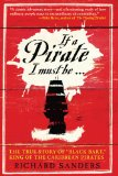 If a Pirate I Must Be... The True Story of Black Bart, King of the Caribbean Pirates 2009 9781602396241 Front Cover