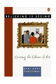 Believing Is Seeing Creating the Culture of Art 1st 1995 9780140168242 Front Cover