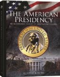 The American Presidency: An Illustrated History of Our Nation's Leaders 2012 9780794837242 Front Cover