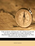 Screw Propeller; an Investigation of Its Geometrical and Physical Properties, and Its Application to the Propulsion of Vessels 2010 9781176456242 Front Cover