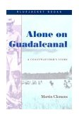 Alone on Guadalcanal A Coastwatcher's Story 1st 2013 9781591141242 Front Cover