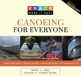 Canoeing for Everyone A Step-by-Step Guide to Selecting the Gear, Learning the Strokes, and Planning Your Trip 2009 9781599215242 Front Cover