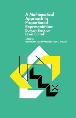Mathematical Approach to Proportional Representation: Duncan Black on Lewis Carroll 2012 9789400708242 Front Cover