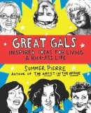 Great Gals Inspired Ideas for Living a Kick-Ass Life 2010 9780399536243 Front Cover