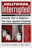 Hollywood, Interrupted Insanity Chic in Bablyon - The Case Against Celebrity 1st 2005 9780471706243 Front Cover