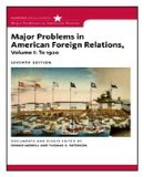 Major Problems in American Foreign Relations, Volume I: To 1920 7th 2009 Revised 9780547218243 Front Cover