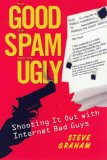 Good the Spam and the Ugly Shooting It Out with Internet Bad Guys 2007 9780806528243 Front Cover
