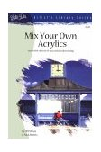 Mix Your Own Acrylics An Artist's Guide to Successful Color Mixing 1995 9781560102243 Front Cover