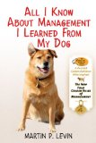 All I Know about Management I Learned from My Dog The Real Story of Angel, a Rescued Golden Retriever, Who Inspired the New Four Golden Rules of Management 2011 9781616083243 Front Cover