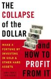 Collapse of the Dollar and How to Profit from It Make a Fortune by Investing in Gold and Other Hard Assets 2008 9780385512244 Front Cover