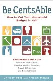 Be CentsAble How to Cut Your Household Budget in Half 2010 9780452296244 Front Cover